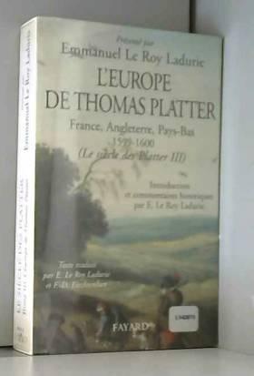 Emmanuel Le Roy Ladurie et Francine-Dominique... - L'Europe de Thomas Platter (1599-1600)