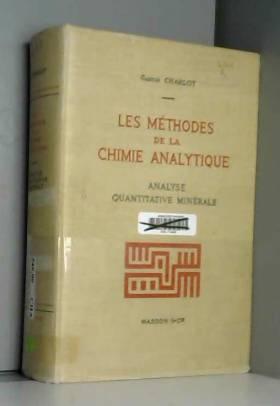 Gaston Charlot - Les Méthodes de la chimie analytique : Analyse quantitative minérale. Gaston Charlot,... 4e édition