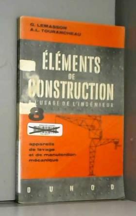 LEMASSON G. / TOURANCHEAU A.L. - Eléments de Construction, à l'usage de l'Ingénieur. TOME VIII : Appareils de levage et de...