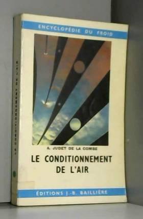 André Judet de La Combe - Le Conditionnement de l'air : Procédés et calculs utilisés en climatisation (Encyclopédie du froid)