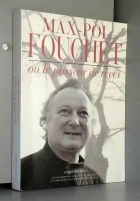 Olympia Alberti, Max-Pol Fouchet, Guy Rouquet... - Max-Pol Fouchet ou le passeur de rêves