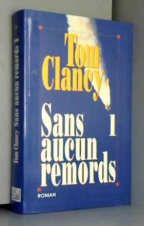 CLANCY TOM. - Sans aucun remords. tome 1.
