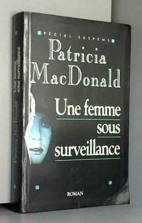 MacDonald Patricia - Une femme sous surveillance