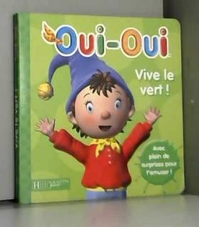 Hachette Jeunesse - Oui-oui : Vive le vert !