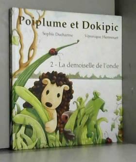 Sophie Ducharme et Véronique Hermouet - Poiplume et Dokipic, Tome 2: La Demoiselle de l'onde