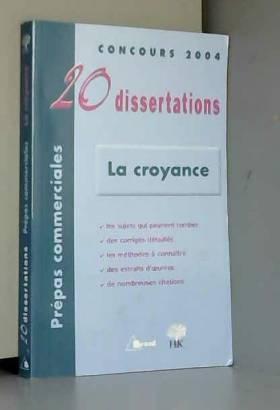 Leblanc - La croyance: 20 Dissertations avec analyses et commentaires