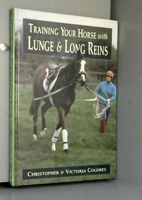 Christopher Coldrey et Victoria Coldrey - Training Your Horse With Lunge & Long Reins
