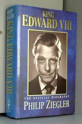 Philip Ziegler - King Edward VIII: The Official Biography