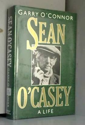 Garry O'Connor - Sean O'Casey: A Life