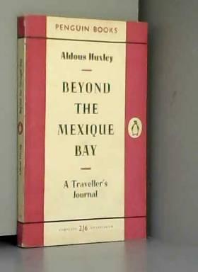 Aldous Huxley - BEYOND THE MEXIQUE BAY: A TRAVELLER'S JOURNAL