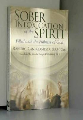 Father Raniero Cantalamessa O.F.M. et Marsha... - Sober Intoxication of the Spirit: Filled With the Fullness of God