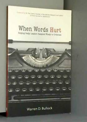 Warren Bullock et Dr Troy Jones - When Words Hurt: Helping Godly Leaders Respond Wisely to Criticism