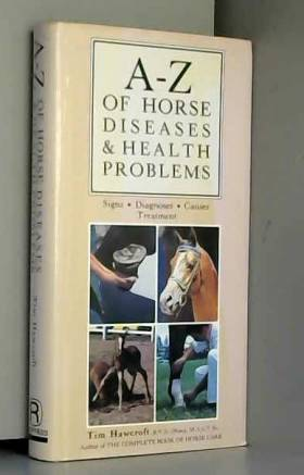 Tim Hawcroft - A-Z of Horse Diseases and Health Problems