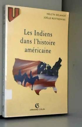 Nelcya Delanoë et Joëlle Rostkowski - Les Indiens dans l'histoire américaine