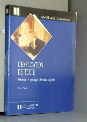 Eric Taane - L'EXPLICATION DE TEXTE. Méthode et pratique (domaine anglais)