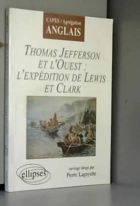 Pierre Lagayette et Collectif - Thomas Jefferson et l'Ouest : l'expédition de Lewis et Clark