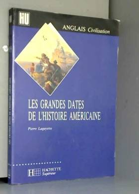 Pierre Lagayette - Les grandes dates de l'histoire américaine