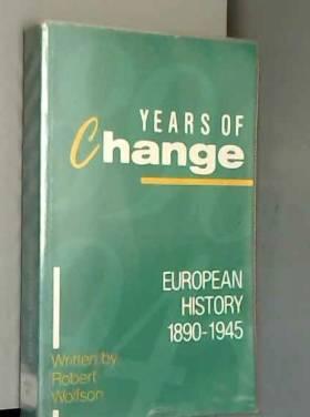 Robert Wolfson - Years of Change European History 1890-1945