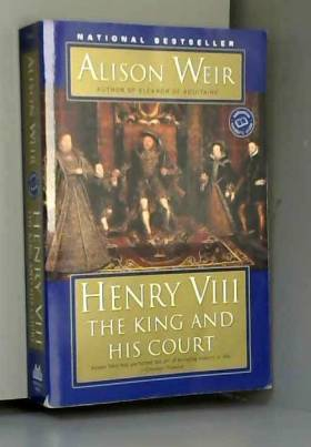 Alison Weir - Henry VIII: The King and His Court