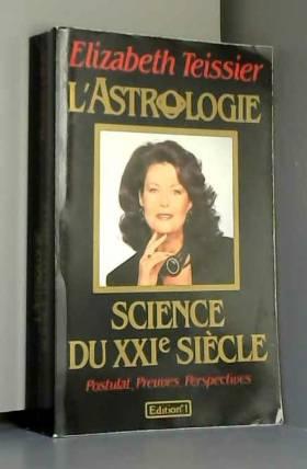 Teissier-E - L'astrologie, science du xxie siecle