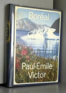 Paul-Émile Victor - Paul-Émile Victor. Boréal, la joie dans la nuit. Illustré de nombreux croquis et de cartes par...