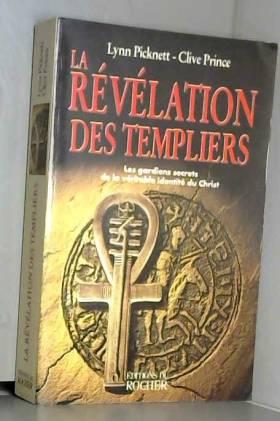 Lynn Picknett, Clive Prince et Paul Couturiau - La Révélation des templiers : Les gardiens secrets de la véritable identité du Christ