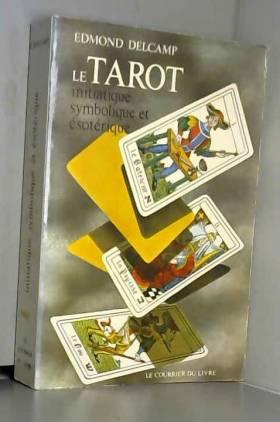 Edmond Delcamp et Valentin Bresle - Le tarot initiatique, symbolique et ésotérique