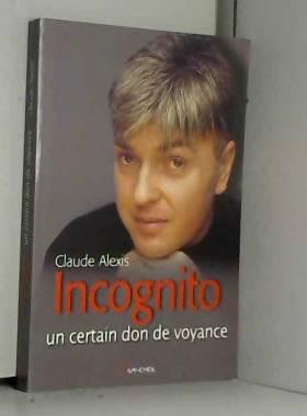Claude Alexis - Incognito - Un certain don de voyance