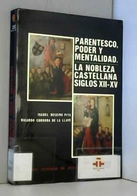 ISABEL ; CORDOBA DE BECEIRO PITA - Parentesco, poder y mentalidad : la nobleza castellana, s. XII al XV