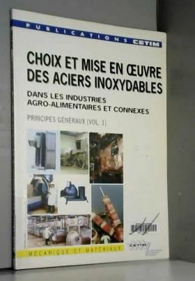 Lefevre - Choix & Mise en Oeuvre des Aciers Inoxydables Dans les Industries Agro-Alimentaires & Connexes Vol 1