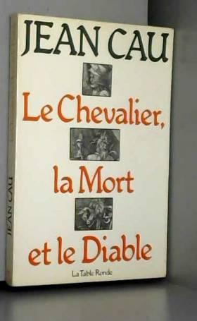 Jean Cau - Le Chevalier, la mort et le diable