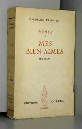 PLISNIER Charles - MERES - MES BIEN - AIMES.