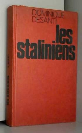 Dominique Desanti - Les Staliniens : 1944-1956, une expérience politique