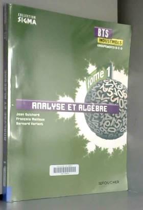 Bernard Verlant, Jean Guichard et François... - Sigma Analyse et algèbre BTS Industriels Tome 1 groupements B, C et D