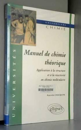 Patrick Chaquin - Manuel de chimie théorique : Application à la structure et à la réactivité en chimie moléculaire