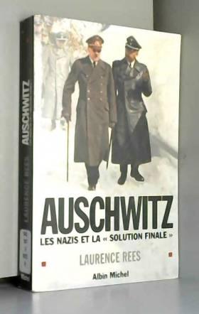 """Laurence Rees - Auschwitz : Les nazis et la """"solution finale"""""""