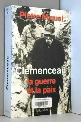 Pierre Miquel - Clemenceau : La guerre et la paix