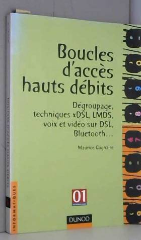 Maurice Gagnaire - Boucles d'accès hauts débits : Dégroupage et techniques HDSL, ADSL, G-Lite, VDSL et VoDSL