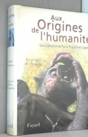 Yves Coppens et Pascal Picq - Aux origines de l'humanité : Tome 2, Le propre de l'homme