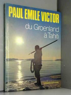 Paul-Émile Victor - Du Groenland à Tahiti