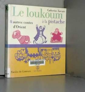 Catherine Zarcate - Le loukoum à la pistache, et autres contes d'Orient