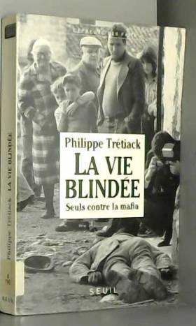 Philippe Trétiack - La vie blindée : Seuls contre la mafia