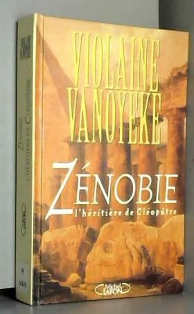 Violaine Vanoyeke - Zénobie, l'héritière de Cléopâtre