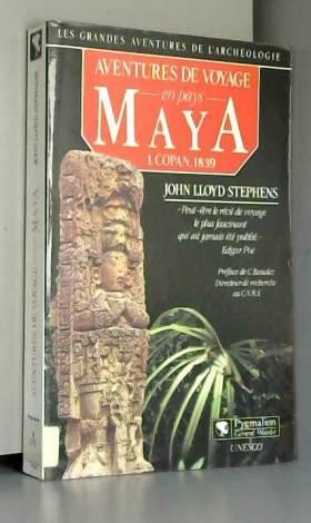 John Stephens - Aventures de voyage en pays maya. I Copan, 1839.