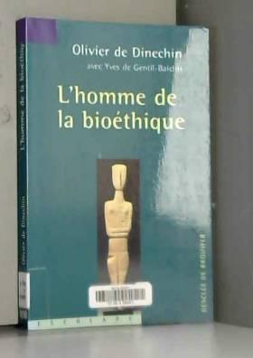 Olivier de Dinechin et Yves de Genti-Baichis - L'Homme de la bioéthique